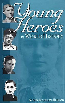 Young Heroes in World History by Berson & Robin Kadison