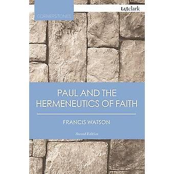 Paul and the Hermeneutics of Faith by Watson & Francis