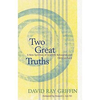 Two Great Truths A New Synthesis of Scientific Naturalism and Christian Faith by Griffin & David Ray
