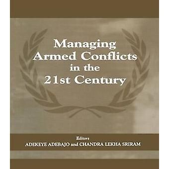Managing Armed Conflicts in the 21st Century by Adebajo & Adekeye