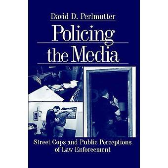 Polizia, i poliziotti di Media Street e la percezione pubblica delle forze dell'ordine di Perlmutter & David D.