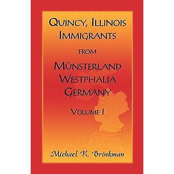 Imigrantes de Quincy Illinois de Munsterland Vestefália Alemanha Volume I por Brinkman & Michael K.