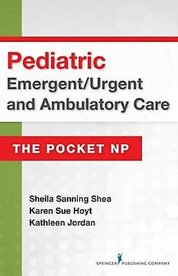 Pediatric EmergentUrgent and Ambulatory voituree The Pocket NP by Shea & Sheila Sanning