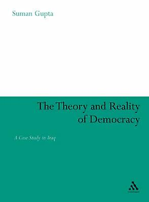 The Theory and Reality of Democracy A Case Study in Iraq by Gupta & Suhomme Sen