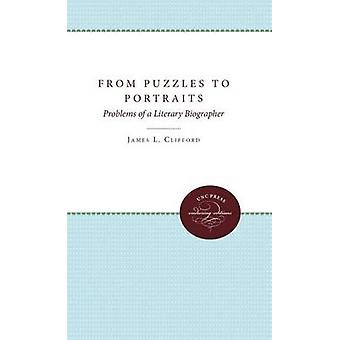 From Puzzles to Portraits Problems of a Literary Biographer by Clifford & James L.