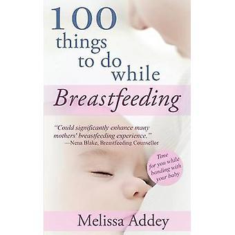 100 dingen te doen tijdens de borstvoeding door Addey & Melissa