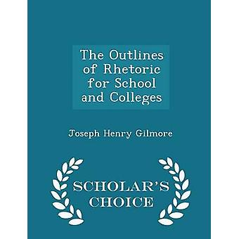 The Outlines of Rhetoric for School and Colleges  Scholars Choice Edition by Gilmore & Joseph Henry