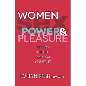 Women Sex Power  Pleasure Getting the Life and Sex You Want by Resh & Evelyn