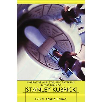 Narrative and Stylistic Patterns in the Films of Stanley Kubrick by Mainar & Luis M. Garcia