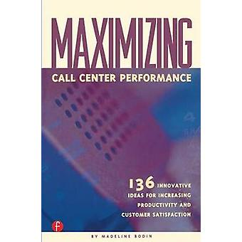 Maximizing Call Center Performance by Bodin & Madeline