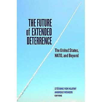 Den framtiden av utökad avskräckning The USA NATO och Beyond av von Hlatky & Stefanie