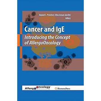 Cancer and IGE Introducing the Concept of Allergooncology by Penichet & Manuel L.