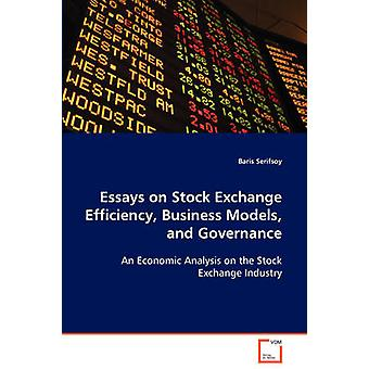 Essays on Stock Exchange Efficiency Business Models and Governance by Serifsoy & Baris