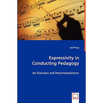 Expressivity in Conducting Pedagogy  An Overview and Recommendations by Plaag & Joel