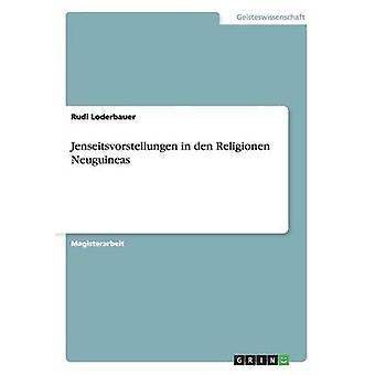 Jenseitsvorstellungen in Den Religionen Neuguineas by Loderbauer & Rudi