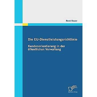 Die EuDienstleistungsrichtlinie Kundenorientierung in Der Offentlichen Verwaltung by Reuer & Rene