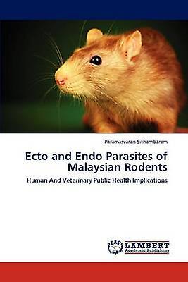 Ecto and Endo Parasites of Malaysian Rodents by Sithambaram Paramasvaran
