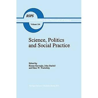 Science Politics and Social Practice  Essays on Marxism and Science Philosophy of Culture and the Social Sciences In honor of Robert S. Cohen by Gavroglu & Kostas