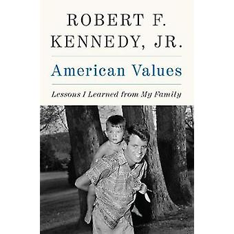 American Values - Lessons I Learned from My Family by Jr Robert F Kenn