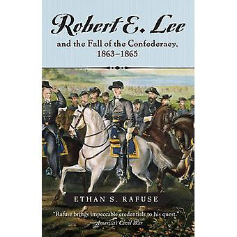 Robert E. Lee and the Fall of the Confederacy - 1863-1865 by Ethan S.