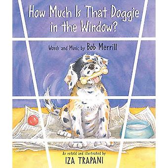 How Much Is That Doggie in the Window? by Bob Merrill - Iza Trapani -