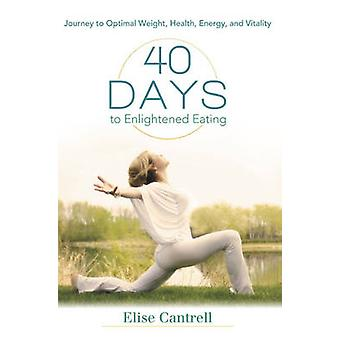 40 Days to Enlightened Eating - Journey to Optimal Weight - Health - E