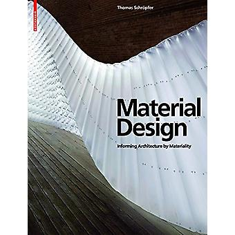 Material Design - Informing Architecture by Materiality by Thomas Schr