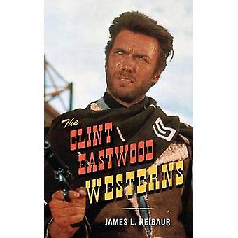 Die Clint Eastwood Western von James L. Neibaur