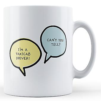 I'm A Taxicab Driver, Can't You Tell? - Printed Mug