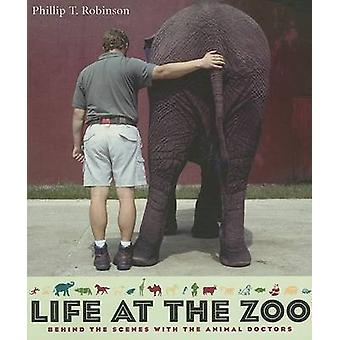 Life at the Zoo - Behind the Scenes with the Animal Doctors by Phillip