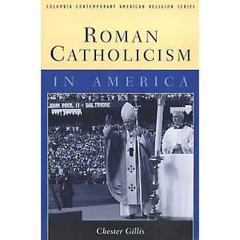 Römisch-katholische Kirche in Amerika von Chester Gillis - 9780231108713 Buch