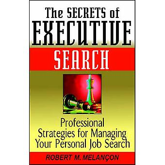 The Secrets of Executive Search - Professional Strategies for Managing