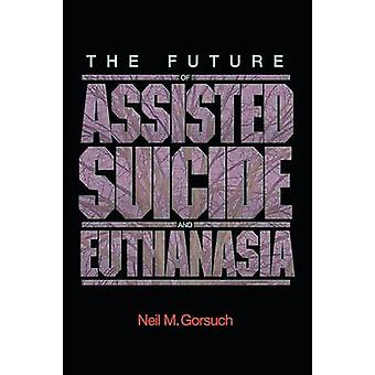 The Future of Assisted Suicide and Euthanasia by Neil M. Gorsuch - 97