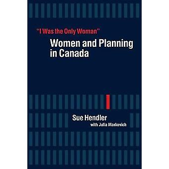 I Was the Only Woman - Women and Planning in Canada - 9780774825887 Bo