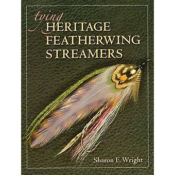 Tying Heritage Featherwing Streamers by Sharone E. Wright - 978081171