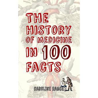 Historien om medicin i 100 fakta af Caroline Rance - 978144565003