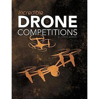Incredible Drone Competitions by Thomas K. Adamson - 9781474744614 Bo