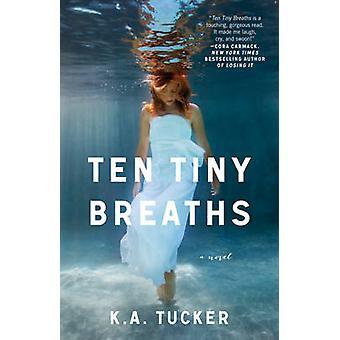 Ten Tiny Breaths - A Novel by K. A. Tucker - 9781476740324 Book