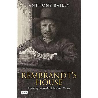 Rembrandt's house - Exploring the world of the great master by Anthony