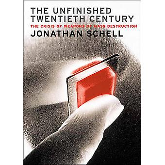 The Unfinished Twentieth Century by Jonathan Schell - 9781859844939 B
