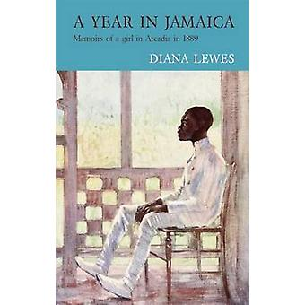A Year in Jamaica - Memoirs of a Girl in Arcadia in 1889 by Diana Lewe