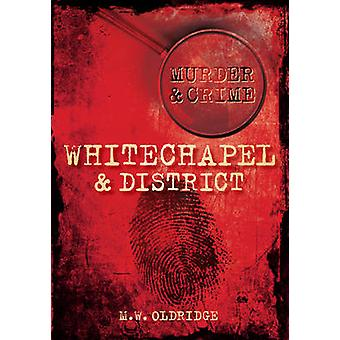 Murder and Crime Whitechapel and District by M. W. Oldridge - 9780752