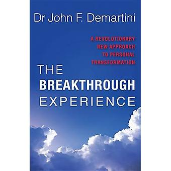 The Breakthrough Experience - A Revolutionary New Approach to Personal