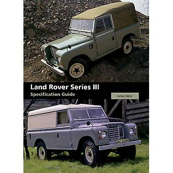 Land Rover Series III Specification Guide by James Taylor - 978184797