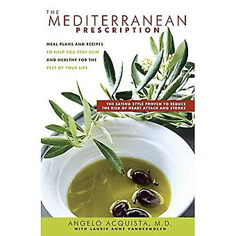 The Mediterranean Prescription: Meal Plans and Recipes to Help You Stay Slim and Healthy for the Rest of Your Life