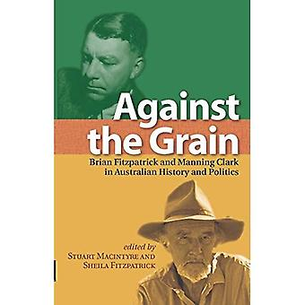 Against the Grain: Brian Fitzpatrick and Manning Clark in Australian History and Politics (A...