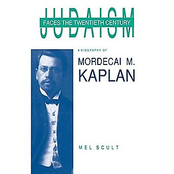 Judaism Faces the Twentieth Century A Biography of Mordecai M. Kaplan