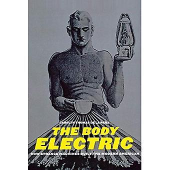 Die Body Electric: Gebaut wie seltsam Maschinen der modernen amerikanischen (amerikanische Geschichte und Kultur-Serie)