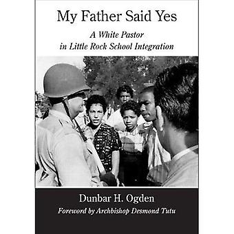 My Father Said Yes: A White Pastor in Little Rock School Integration