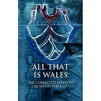 All That Is Wales: The Collected Essays of M. Wynn Thomas